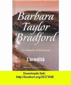 Leredit�. La dinastia di Ravenscar (9788860614667) Barbara Taylor Bradford , ISBN-10: 886061466X  , ISBN-13: 978-8860614667 ,  , tutorials , pdf , ebook , torrent , downloads , rapidshare , filesonic , hotfile , megaupload , fileserve