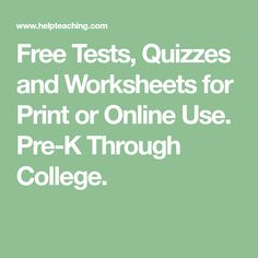 Free Tests, Quizzes and Worksheets for Print or Online Use. Pre-K Through College.