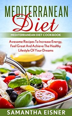 Mediterranean Diet: Cookbook & Guide: Increase Energy, Feel Great, and Achieve the Healthy Lifestyle of Your Dreams (Mediterranean Cookbook, Awesome Recipes, Lose Weight, Live Healthy) by Samantha Eisner http://www.amazon.com/dp/B01BFSOD30/ref=cm_sw_r_pi_dp_v.Vcxb0GX1SFQ