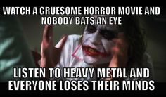 First World Metal Problems. I must be insane because I love horror movies and sometimes laugh at them and headbang to a song about necrophilia and death...