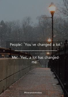 """Quotes About Change Collection of Change quotes, growth quotes and moving forward in life People say; """"you've changed a lot. I replied; """"A lot has changed me. Attitude Quotes, Mood Quotes, Girl Quotes, Positive Quotes, Fonts Quotes, Daily Quotes, Motivational Quotes, Inspirational Quotes About Change, Unique Quotes"""