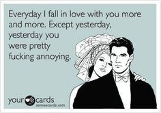 Sometimes I feel this way about my lovely husband. :-)