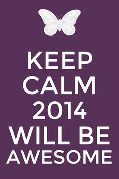 Keep Calm 2014 Will,Be Awesome