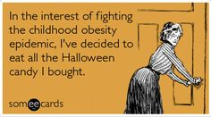Funny Halloween Ecard: In the interest of fighting the childhood obesity epidemic, I've decided to eat all the Halloween candy I bought. Happy Halloween, Halloween Candy, Halloween Humor, Funny Halloween Quotes, Halloween Sweets, Halloween Stuff, I Love To Laugh, E Cards, Someecards