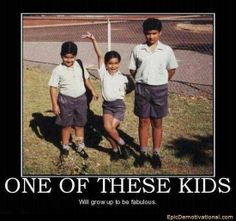 #One of these kids will grow up to be FABULOUS