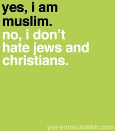 Yes, I don't hate Jews and Christians and those who do they don't represent me neither islam