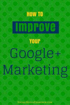 how to improve google+ marketing