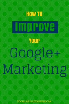 Here are five ways to strengthen engagement on Google+ | Social Media Examiner