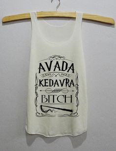 Hey, I found this really awesome Etsy listing at https://www.etsy.com/listing/172504234/avada-kedavra-bitch-magic-spell-harry