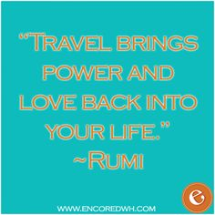 """Travel quotes-""""Travel brings power and love back into your life."""" ― Rumi"""