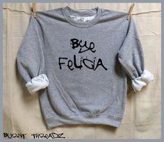 Bye Felicia. graffiti font. Unisex heather gray Sweatshirt .Women Mens Clothing. Workout. Gym.Funny. best friend shirt. Fridays by BurntThreadz on Etsy