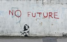 STREET ART UTOPIA » We declare the world as our canvasno future banksy_street_art » STREET ART UTOPIA