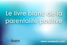 Le site Weelearn met à disposition le livre blanc de la parentalité positive par Isabelle Filliozat !