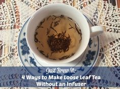 Just Brew It: 4 Ways to Make Loose Leaf Tea Without an Infuser