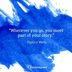 Quotable – Eudora Welty – Writers Write