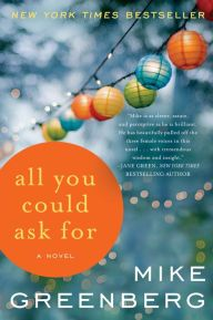 """All You Could Ask For By Mike Greenberg - Happily married Brooke, newlywed Samantha, and career woman Katherine find their lives intertwined when faced with a devastating fate — and ultimately forge a friendship that will last a lifetime. A powerful New York Times bestseller called """"a must read"""" (Library Journal)."""