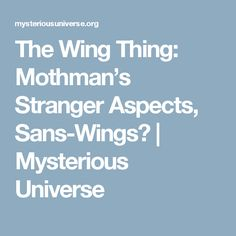 The Wing Thing: Mothman's Stranger Aspects, Sans-Wings? | Mysterious Universe