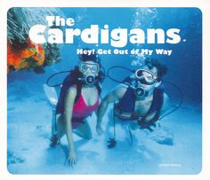 The Cardigans – Hey! Get Out Of MyWay