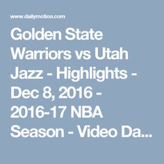 Golden State Warriors vs Utah Jazz - Highlights - Dec 8, 2016 - 2016-17 NBA Season - Video Dailymotion