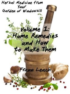 Home Remedies and How to Make Them (Herbal Medicine from Your Garden or Windowsill) by Frann Leach, http://www.amazon.com/gp/product/B0095X7OZW/ref=cm_sw_r_pi_alp_JfOyqb0RX28YH