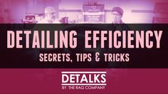 Detailing EFFICIENCY Secrets, Tips & Tricks