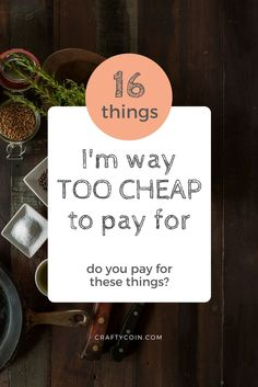 There are just some things I will never pay for. Here's a list of 16. Can you relate?