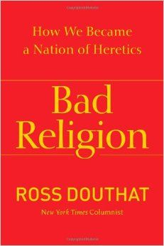 Bad Religion: How We Became a Nation of Heretics: Ross Douthat: 9781439178331: Amazon.com: Books
