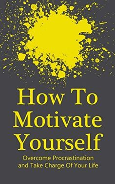 How To Motivate Yourself: Take Charge Of Your Life, Overcome Procrastination (Achieving Goals Book 1) by Ed Mullins, http://www.amazon.com/dp/B00MI3Z6VA/ref=cm_sw_r_pi_dp_GD85tb0MBGGQ0