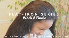 Flat-Iron Series Finale| WeeK 6 http://www.browngirlsstyle.com/flat-iron-series-finale-week-6/ #naturalhair #haircare