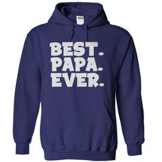 Simply put. No frills. No fancy words. Just plain awesome. Best. Papa. Ever. It's just that simple! If you have the best Papa ever, you should probably buy him this shirt. Really though, he needs it! The world needs to know they are in the presence of someone amazing!