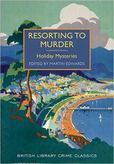 Resorting to Murder: Holiday Mysteries (British Library Crime Classics): Amazon.co.uk: Arthur Conan Doyle, GK Chesterton etc, Martin Edwards: 9780712357487: Books