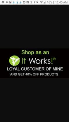 Become one of my Loyal Customers and get 40% off on all products... Http:// Tlk2Me.itworks.com