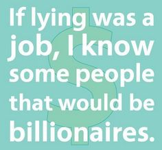 Motivational quotes – If lying was a job