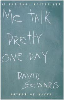 Recommended by one of my students. Must read this summer. Me Talk Pretty One Day - David Sedaris