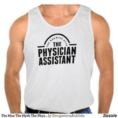 The Man The Myth The Physician Assistant Tank Top Tank Tops