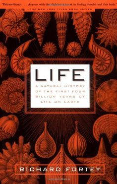 Life: A Natural History of the First Four Billion Years of Life on Earth by Richard Fortey,