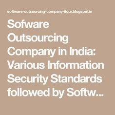 Sofware Outsourcing Company in India: Various Information Security Standards followed by Software Outsourcing Companies in India - Part 1 #eCommerceSolutionProviderIndia #eCommerceSolutionProvider #E-commerceSolutionProvider #SoftwareDevelopmentCompanyIndia #ASP.NETCompanyIndia