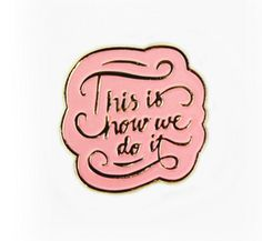 'This Is How We Do It' Pin