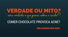 CHOCOLATE PROVOCA ACNE MELHORSAUDE.ORG