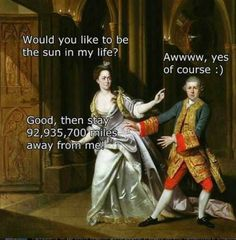 Be the sun in my life classic art memes jokes humor - History Memes - - Be the sun in my life classic art memes jokes humor The post Be the sun in my life classic art memes jokes humor appeared first on Gag Dad. Renaissance Memes, Medieval Memes, Really Funny, The Funny, Memes Arte, Classic Memes, Art History Memes, Classical Art Memes, Art Jokes