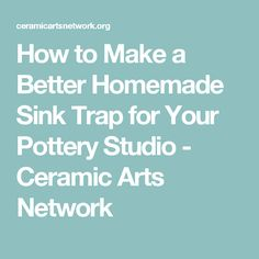 How to Make a Better Homemade Sink Trap for Your Pottery Studio - Ceramic Arts Network