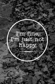 I always feel like this and so idk if I should tell people I'm fine or no because I am but at the same time I'm not...
