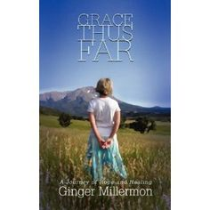 #gracethusfar  http://www.amazon.com/Grace-Thus-Far-Ginger-Millermon/dp/0615186793