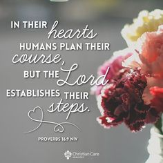 "Find more photo verses like these on our Facebook page: https://www.facebook.com/MyChristianCare  ""In their hearts humans plan their course, but the Lord establishes their steps."" - Proverbs 16:9 NIV  #Truth #HisWord #TrustInHim"
