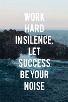Work hard in silence. Let success be your noise. | Repinned by @legallymineutah