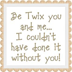 """Volunteer thank you gift using a Twix bar and tag line """"Be Twix you and me...I couldn't have done it without you"""""""