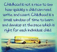 Childhood is not a race. very true