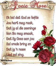 Goeie môre Good Morning Messages, Good Morning Good Night, Good Morning Wishes, Good Morning Quotes, Dad Poems, Lekker Dag, Evening Greetings, Afrikaanse Quotes, Goeie More