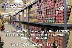 "Creative Gift Packaging Inc is THE BEST place to buy Ribbon, Deco Mesh, Floral, Craft, Wedding and Wreath Supplies.  No gimmicks, no tricks and no bait & switch. Just great selections of TOP QUALITY products at low, honest prices.  Get ""Creative"" Today!™"