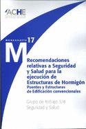 Recomendaciones relativas a seguridad y salud para la ejecución de estructuras de hormigón : puentes y estructuras de edificación convencionales / Asociación Científico-Técnica del Hormigón Estructural Grupo de trabajo 3/4 Seguridad y Salud (2011)